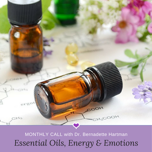 Essential Oils, Energy & Emotions Monthly Call with Dr. Bernadette Hartman